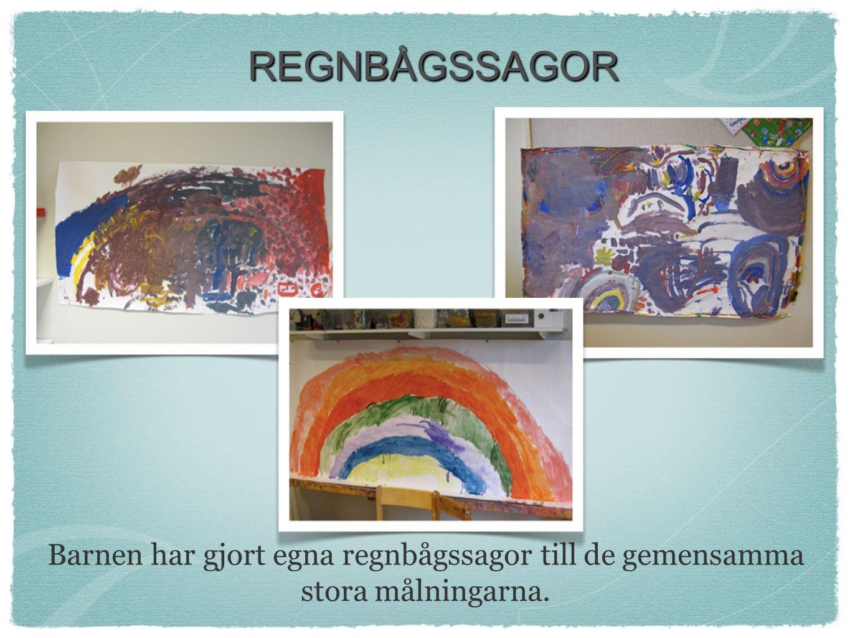 REGNBÅGSSAGOR REGNBÅGSSAGOR Barnen har gjort egna regnbågssagor till de gemensamma stora målningarna.