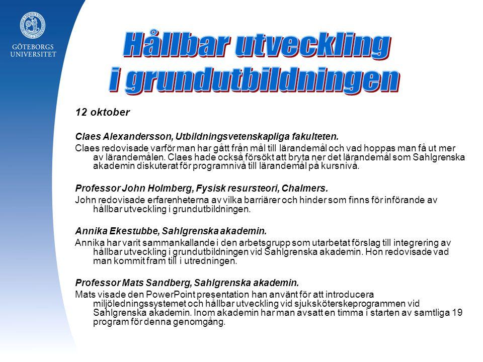 12 oktober Claes Alexandersson, Utbildningsvetenskapliga fakulteten. Claes redovisade varför man har gått från mål till lärandemål och vad hoppas man