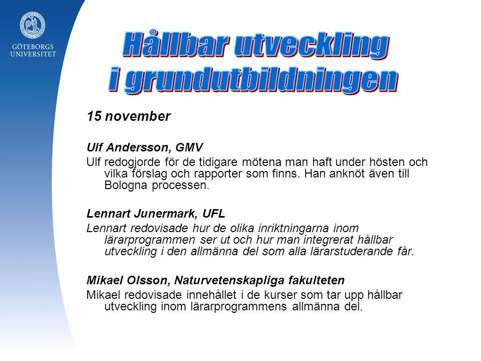 15 november Ulf Andersson, GMV Ulf redogjorde för de tidigare mötena man haft under hösten och vilka förslag och rapporter som finns. Han anknöt även