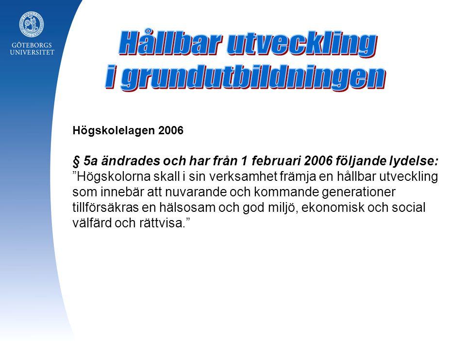 """Högskolelagen 2006 § 5a ändrades och har från 1 februari 2006 följande lydelse: """"Högskolorna skall i sin verksamhet främja en hållbar utveckling som i"""