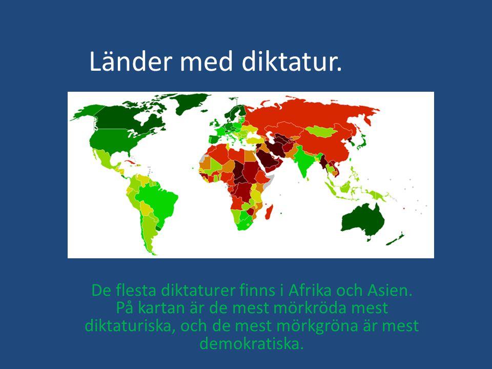 Länder med diktatur. De flesta diktaturer finns i Afrika och Asien. På kartan är de mest mörkröda mest diktaturiska, och de mest mörkgröna är mest dem