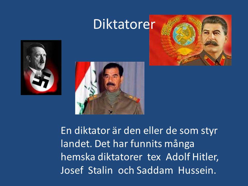 Diktatorer En diktator är den eller de som styr landet. Det har funnits många hemska diktatorer tex Adolf Hitler, Josef Stalin och Saddam Hussein.