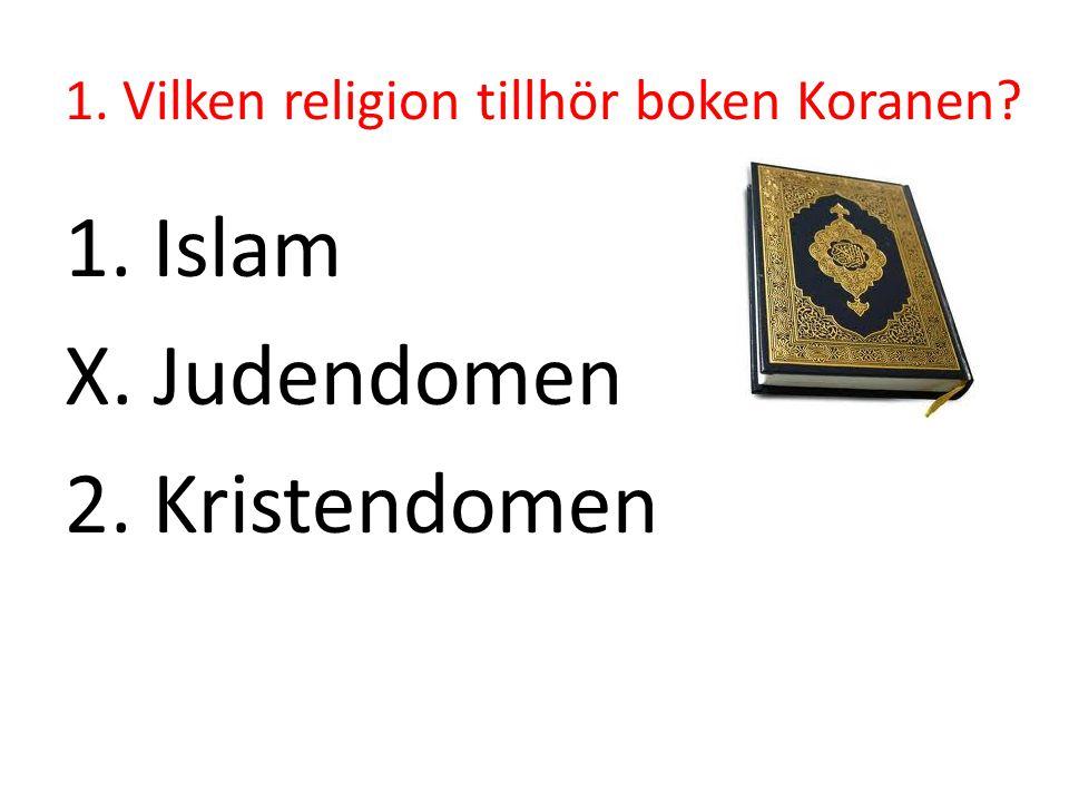 1. Vilken religion tillhör boken Koranen? 1. Islam X. Judendomen 2. Kristendomen