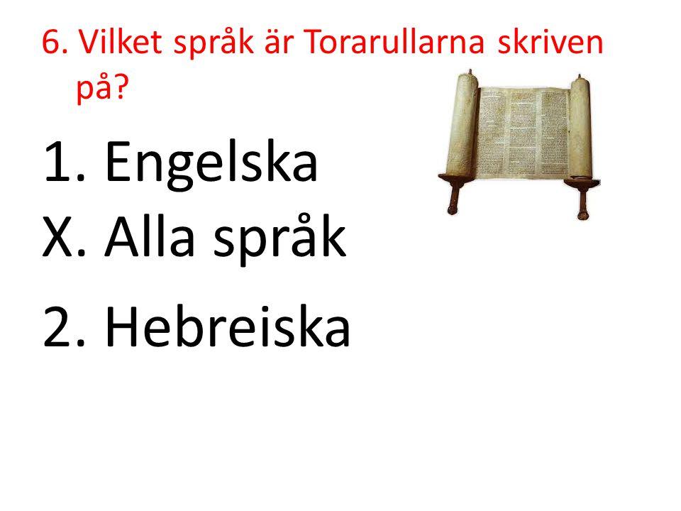6. Vilket språk är Torarullarna skriven på? 1. Engelska X. Alla språk 2. Hebreiska