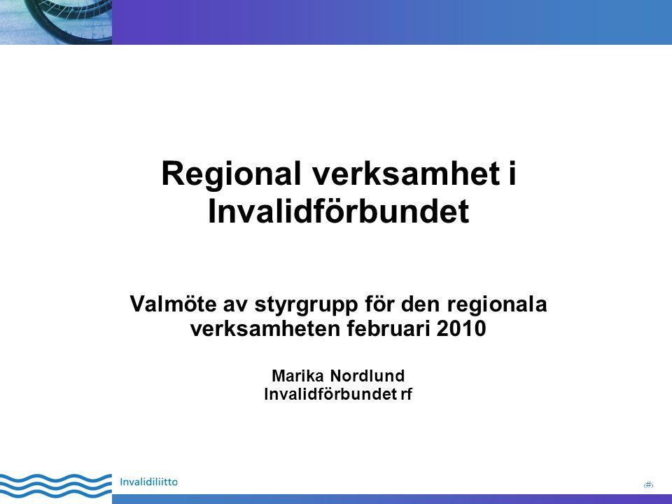 1 Regional verksamhet i Invalidförbundet Valmöte av styrgrupp för den regionala verksamheten februari 2010 Marika Nordlund Invalidförbundet rf