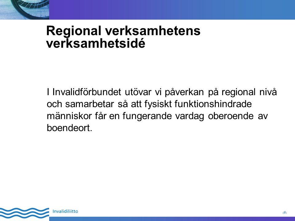 4 Regional verksamhetens verksamhetsidé I Invalidförbundet utövar vi påverkan på regional nivå och samarbetar så att fysiskt funktionshindrade människor får en fungerande vardag oberoende av boendeort.