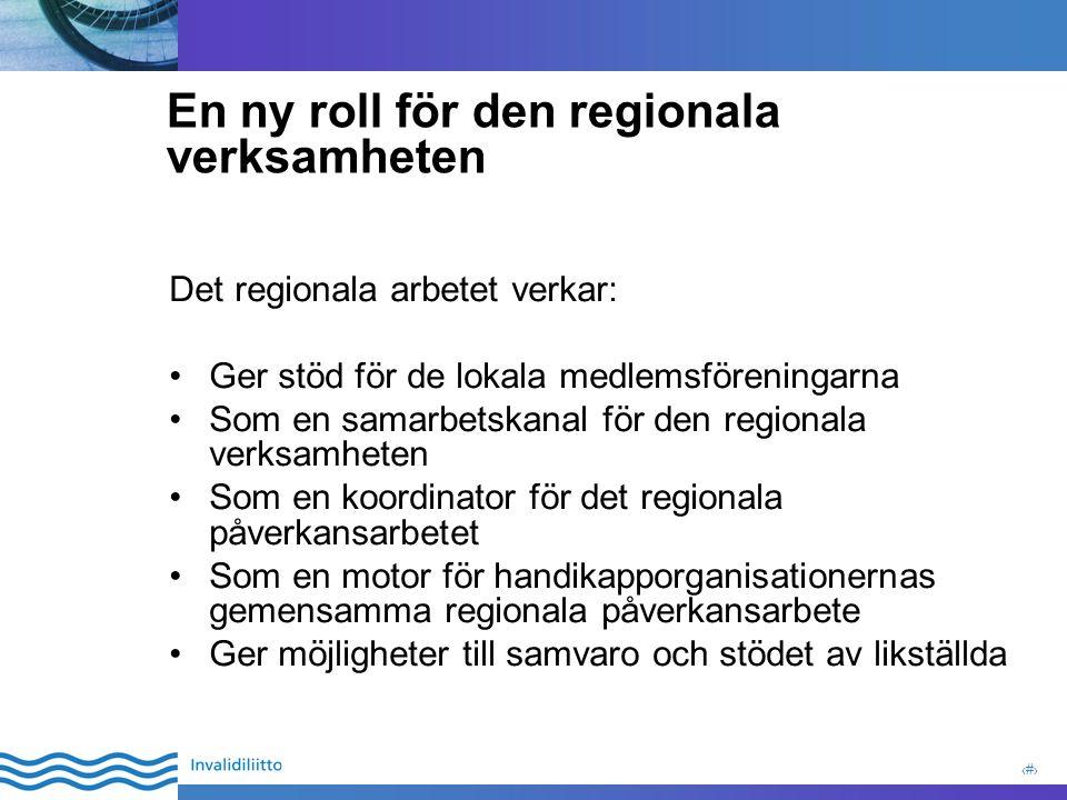 5 En ny roll för den regionala verksamheten Det regionala arbetet verkar: Ger stöd för de lokala medlemsföreningarna Som en samarbetskanal för den regionala verksamheten Som en koordinator för det regionala påverkansarbetet Som en motor för handikapporganisationernas gemensamma regionala påverkansarbete Ger möjligheter till samvaro och stödet av likställda
