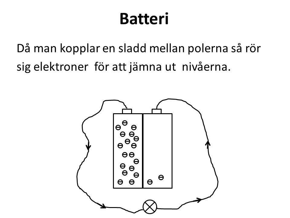 Batteri Då man kopplar en sladd mellan polerna så rör sig elektroner för att jämna ut nivåerna.