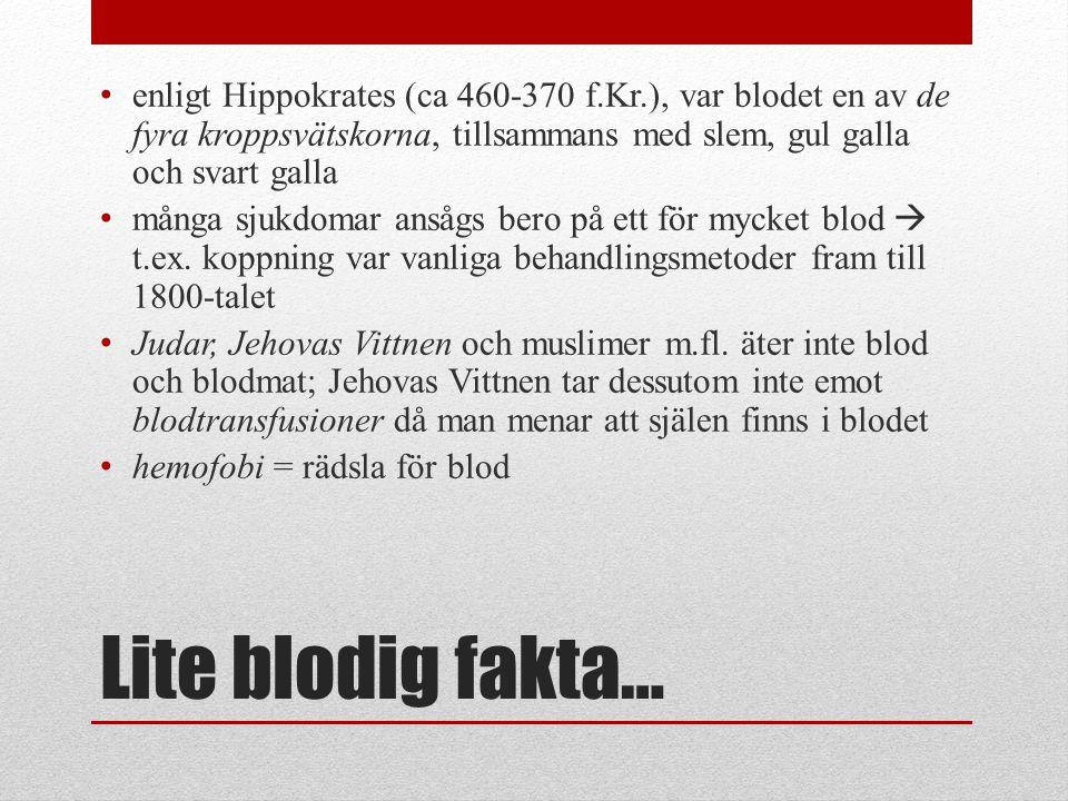 Lite blodig fakta… enligt Hippokrates (ca 460-370 f.Kr.), var blodet en av de fyra kroppsvätskorna, tillsammans med slem, gul galla och svart galla många sjukdomar ansågs bero på ett för mycket blod  t.ex.