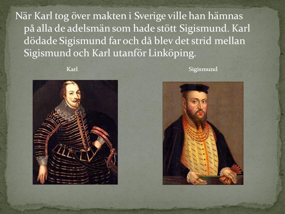 När Karl tog över makten i Sverige ville han hämnas på alla de adelsmän som hade stött Sigismund.