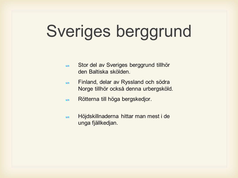 Sveriges berggrund Stor del av Sveriges berggrund tillhör den Baltiska skölden. Finland, delar av Ryssland och södra Norge tillhör också denna urbergs