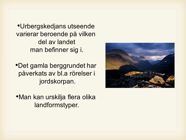 Urbergskedjans utseende varierar beroende på vilken del av landet man befinner sig i. Det gamla berggrundet har påverkats av bl.a rörelser i jordskorp