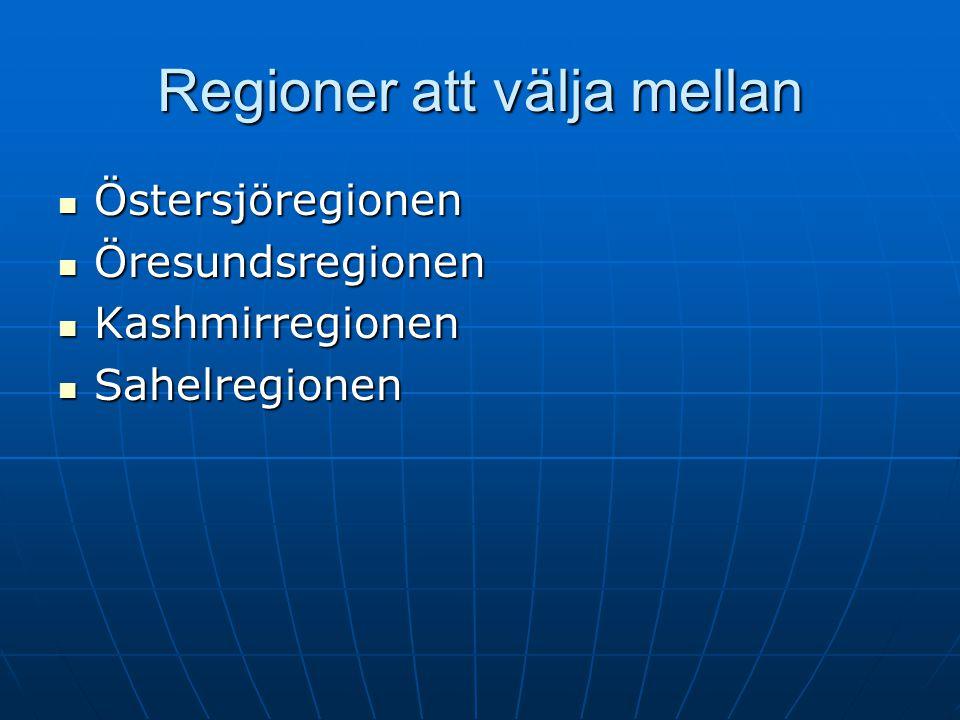 Regioner att välja mellan Östersjöregionen Östersjöregionen Öresundsregionen Öresundsregionen Kashmirregionen Kashmirregionen Sahelregionen Sahelregio