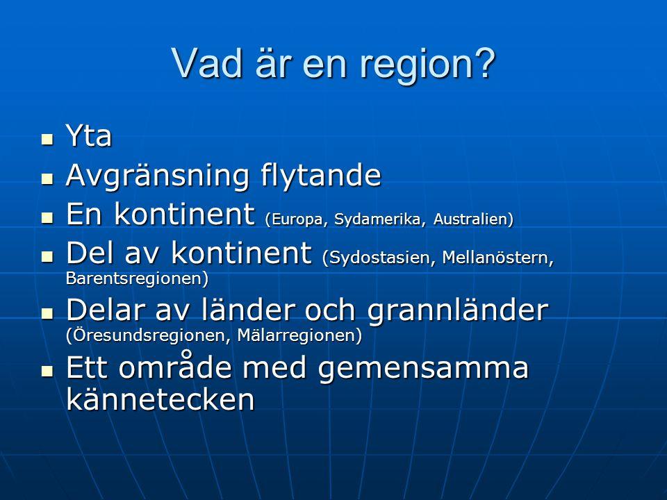 Vad är en region? Yta Yta Avgränsning flytande Avgränsning flytande En kontinent (Europa, Sydamerika, Australien) En kontinent (Europa, Sydamerika, Au