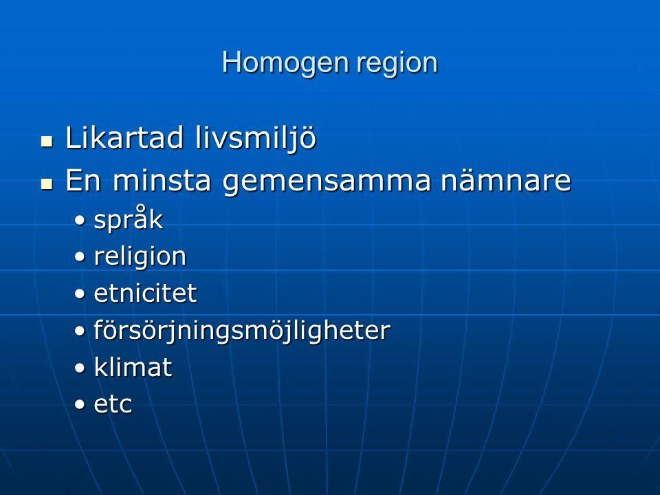 Homogen region Likartad livsmiljö Likartad livsmiljö En minsta gemensamma nämnare En minsta gemensamma nämnare språkspråk religionreligion etnicitetet
