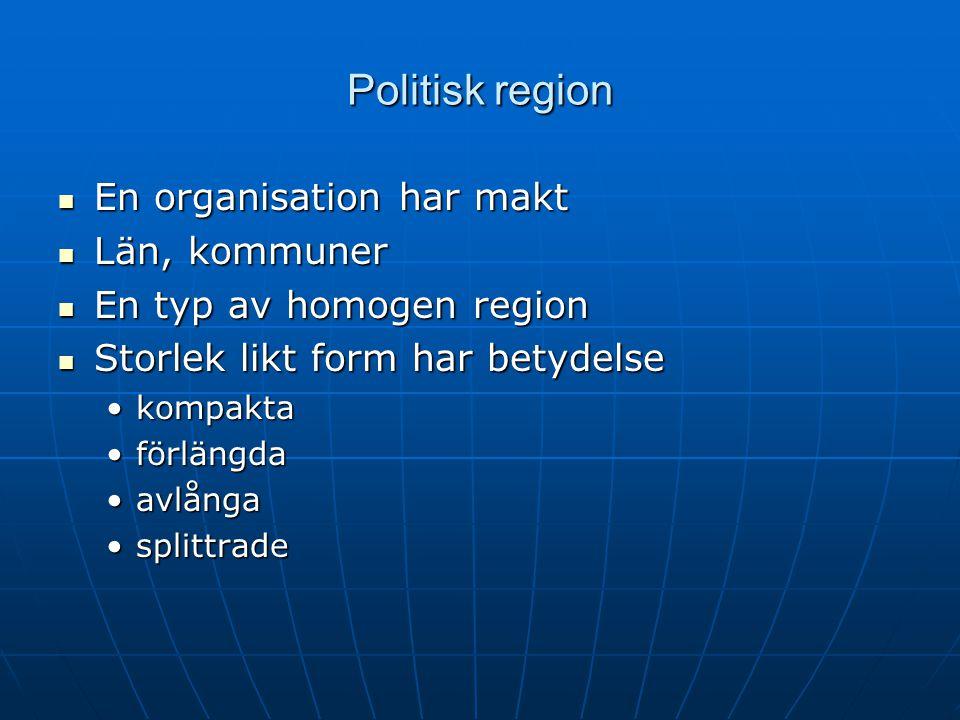 Politisk region En organisation har makt En organisation har makt Län, kommuner Län, kommuner En typ av homogen region En typ av homogen region Storle