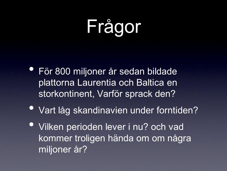 Frågor För 800 miljoner år sedan bildade plattorna Laurentia och Baltica en storkontinent, Varför sprack den? Vart låg skandinavien under forntiden? V