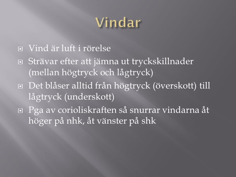  Vind är luft i rörelse  Strävar efter att jämna ut tryckskillnader (mellan högtryck och lågtryck)  Det blåser alltid från högtryck (överskott) til
