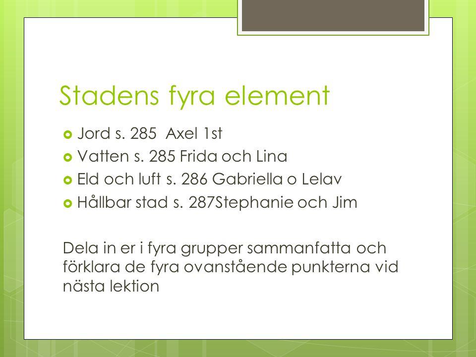 Stadens fyra element  Jord s. 285 Axel 1st  Vatten s. 285 Frida och Lina  Eld och luft s. 286 Gabriella o Lelav  Hållbar stad s. 287Stephanie och