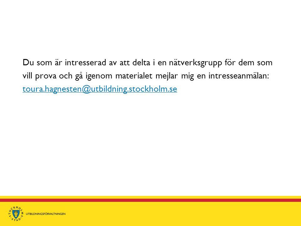 Du som är intresserad av att delta i en nätverksgrupp för dem som vill prova och gå igenom materialet mejlar mig en intresseanmälan: toura.hagnesten@utbildning.stockholm.se