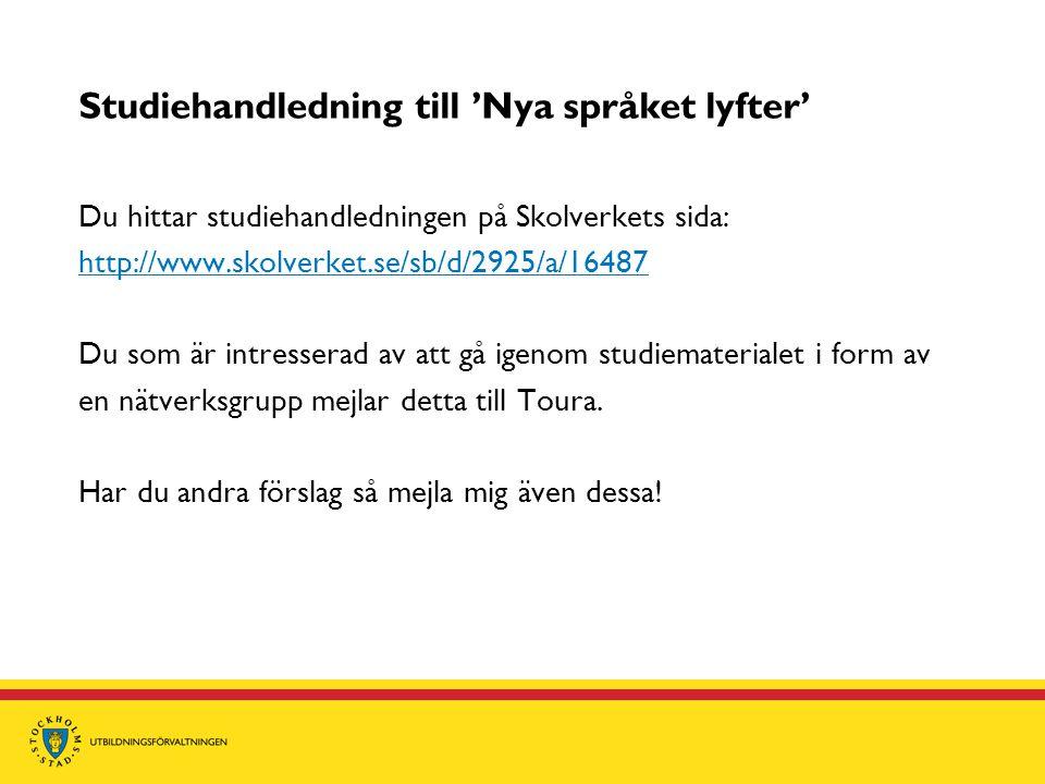 Studiehandledning till 'Nya språket lyfter' Du hittar studiehandledningen på Skolverkets sida: http://www.skolverket.se/sb/d/2925/a/16487 Du som är intresserad av att gå igenom studiematerialet i form av en nätverksgrupp mejlar detta till Toura.