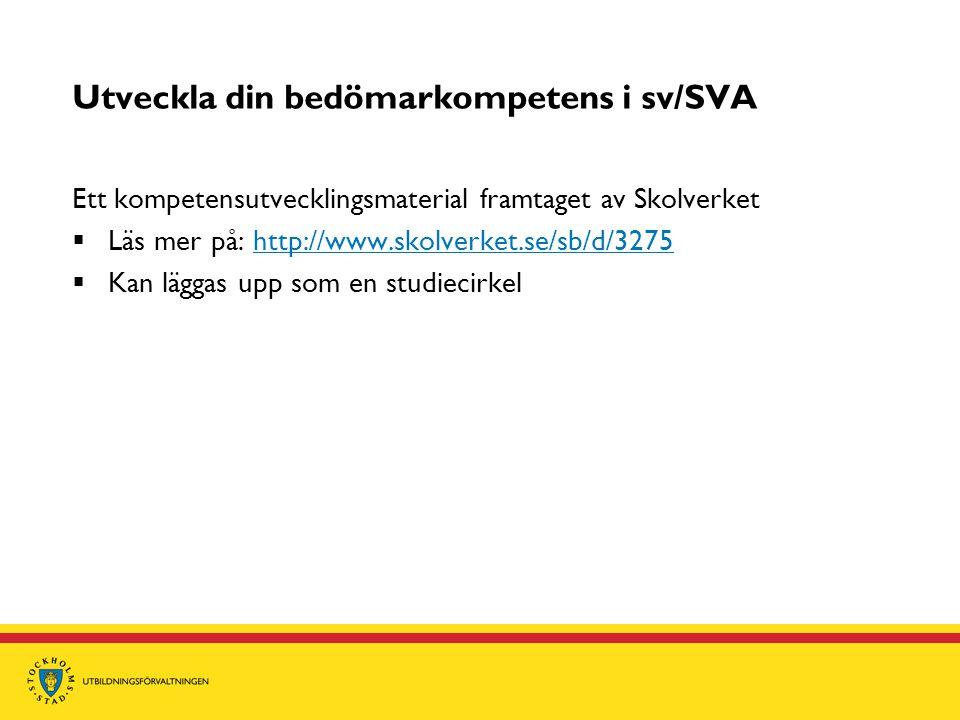 Utveckla din bedömarkompetens i sv/SVA Ett kompetensutvecklingsmaterial framtaget av Skolverket  Läs mer på: http://www.skolverket.se/sb/d/3275http://www.skolverket.se/sb/d/3275  Kan läggas upp som en studiecirkel