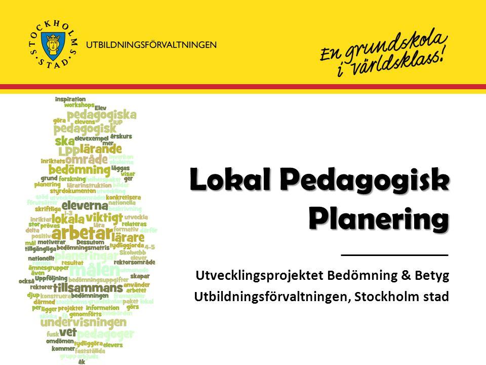 Lokal Pedagogisk Planering Utvecklingsprojektet Bedömning & Betyg Utbildningsförvaltningen, Stockholm stad
