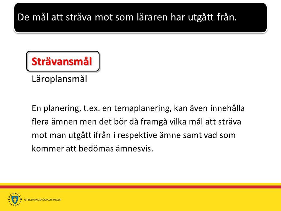 Strävansmål Läroplansmål En planering, t.ex.
