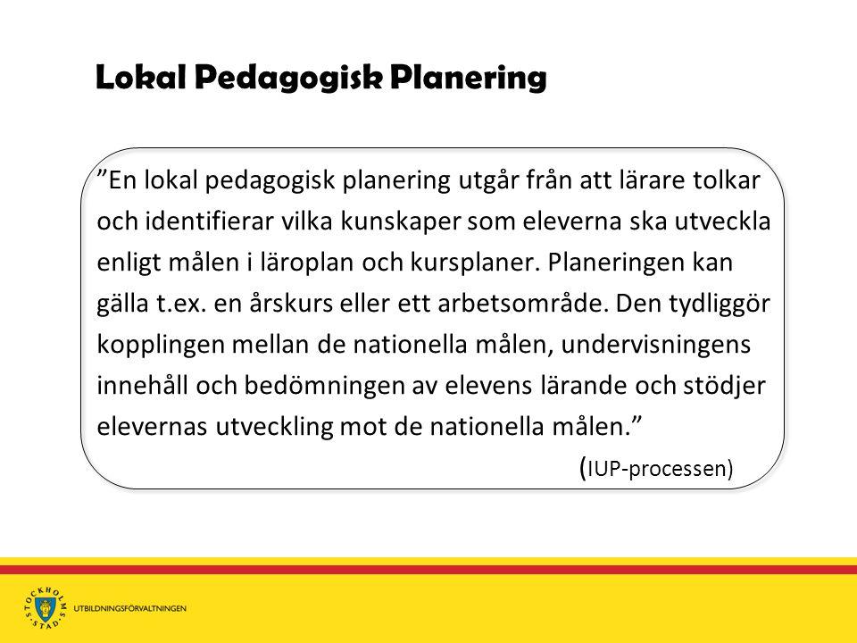 Lokal Pedagogisk Planering En lokal pedagogisk planering utgår från att lärare tolkar och identifierar vilka kunskaper som eleverna ska utveckla enligt målen i läroplan och kursplaner.