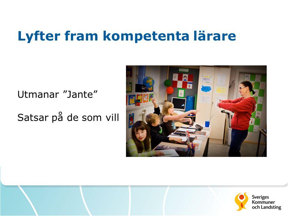 """Lyfter fram kompetenta lärare Utmanar """"Jante"""" Satsar på de som vill"""