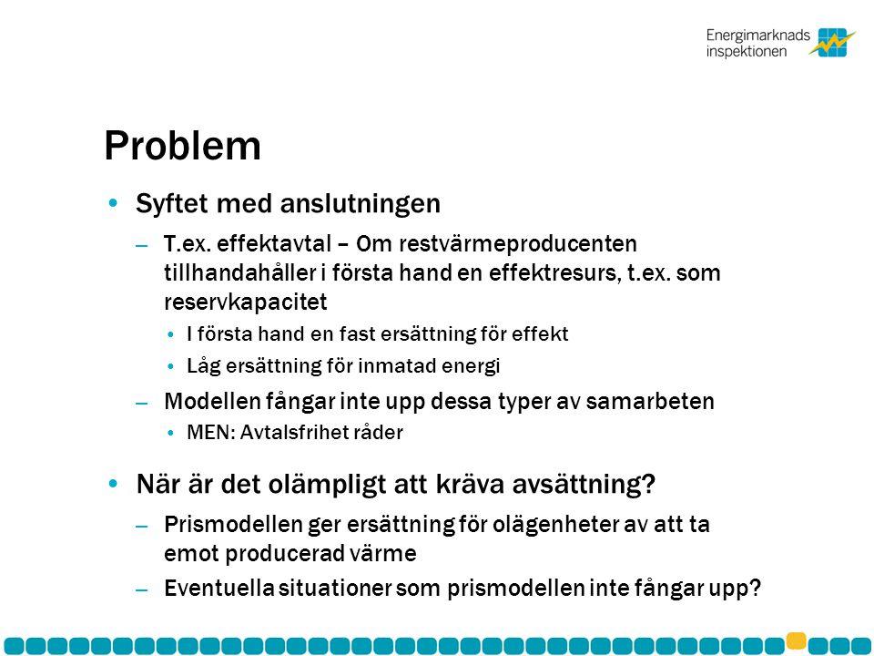 Problem Syftet med anslutningen – T.ex. effektavtal – Om restvärmeproducenten tillhandahåller i första hand en effektresurs, t.ex. som reservkapacitet