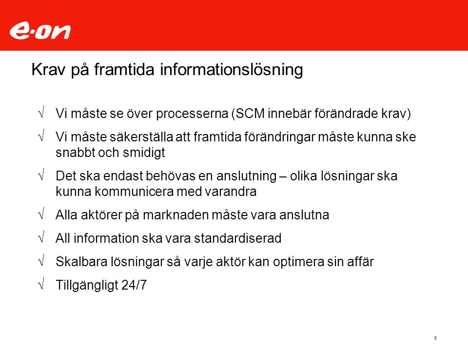 6 Krav på framtida informationslösning √Vi måste se över processerna (SCM innebär förändrade krav) √Vi måste säkerställa att framtida förändringar mås