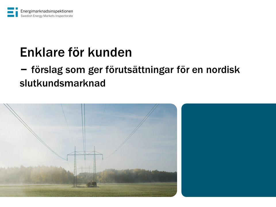 Enklare för kunden – förslag som ger förutsättningar för en nordisk slutkundsmarknad