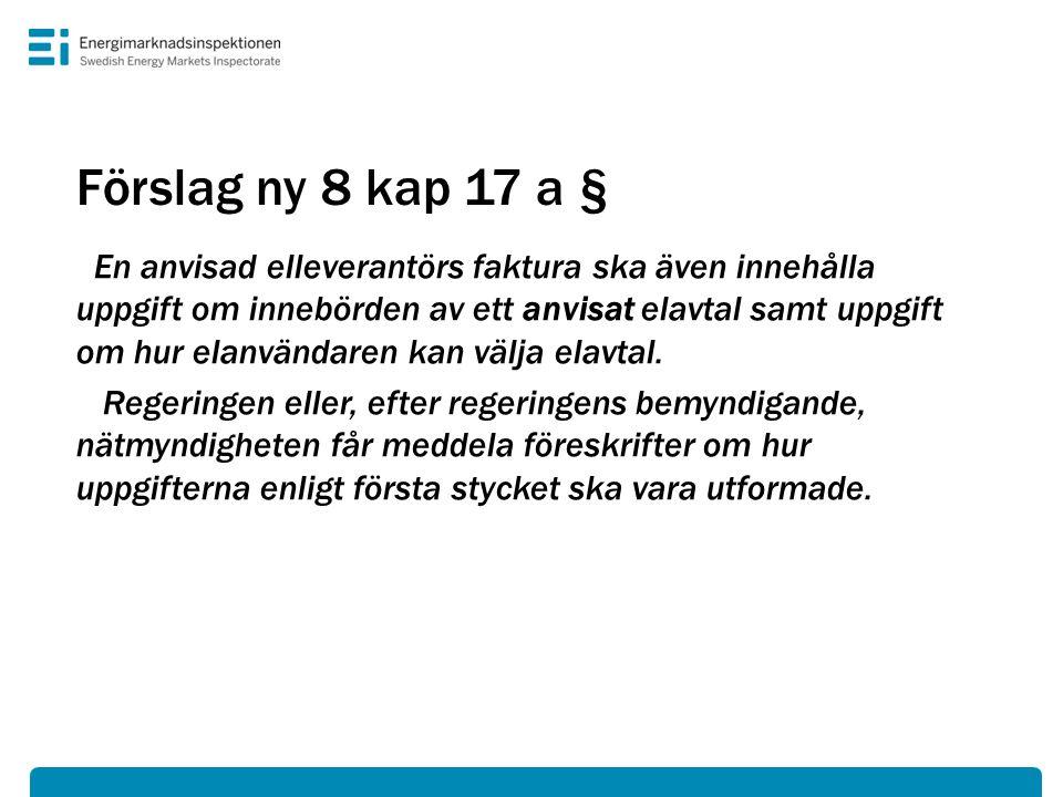 Förslag ny 8 kap 17 a § En anvisad elleverantörs faktura ska även innehålla uppgift om innebörden av ett anvisat elavtal samt uppgift om hur elanvändaren kan välja elavtal.