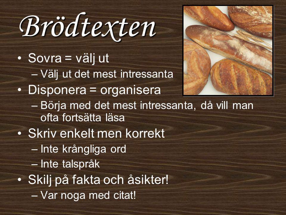 Brödtexten Sovra = välj ut –Välj ut det mest intressanta Disponera = organisera –Börja med det mest intressanta, då vill man ofta fortsätta läsa Skriv