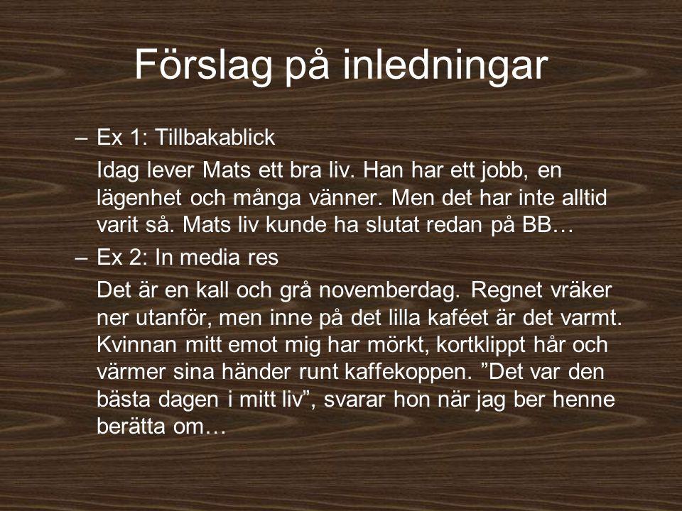 Förslag på inledningar –Ex 1: Tillbakablick Idag lever Mats ett bra liv. Han har ett jobb, en lägenhet och många vänner. Men det har inte alltid varit