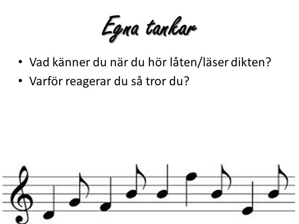 Egna tankar Vad känner du när du hör låten/läser dikten? Varför reagerar du så tror du?