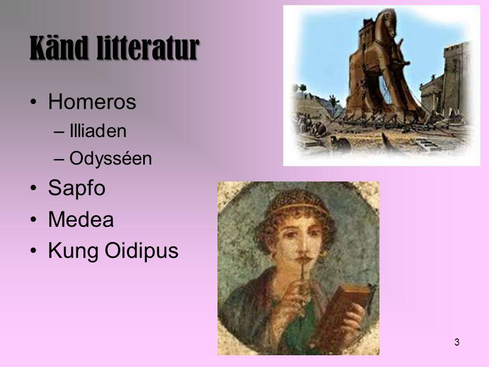 Känd litteratur Homeros –Illiaden –Odysséen Sapfo Medea Kung Oidipus 3