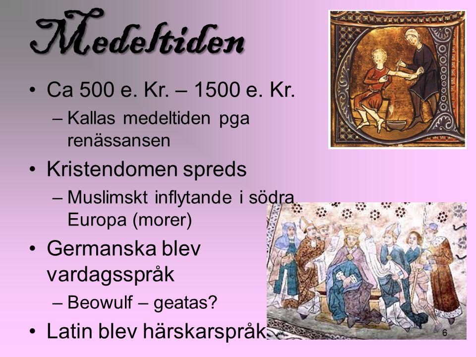 6 Medeltiden Ca 500 e. Kr. – 1500 e. Kr. –Kallas medeltiden pga renässansen Kristendomen spreds –Muslimskt inflytande i södra Europa (morer) Germanska