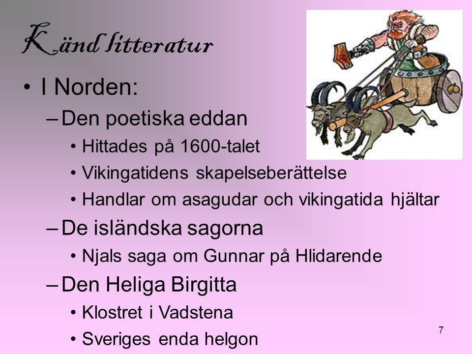Känd litteratur I Norden: –Den poetiska eddan Hittades på 1600-talet Vikingatidens skapelseberättelse Handlar om asagudar och vikingatida hjältar –De