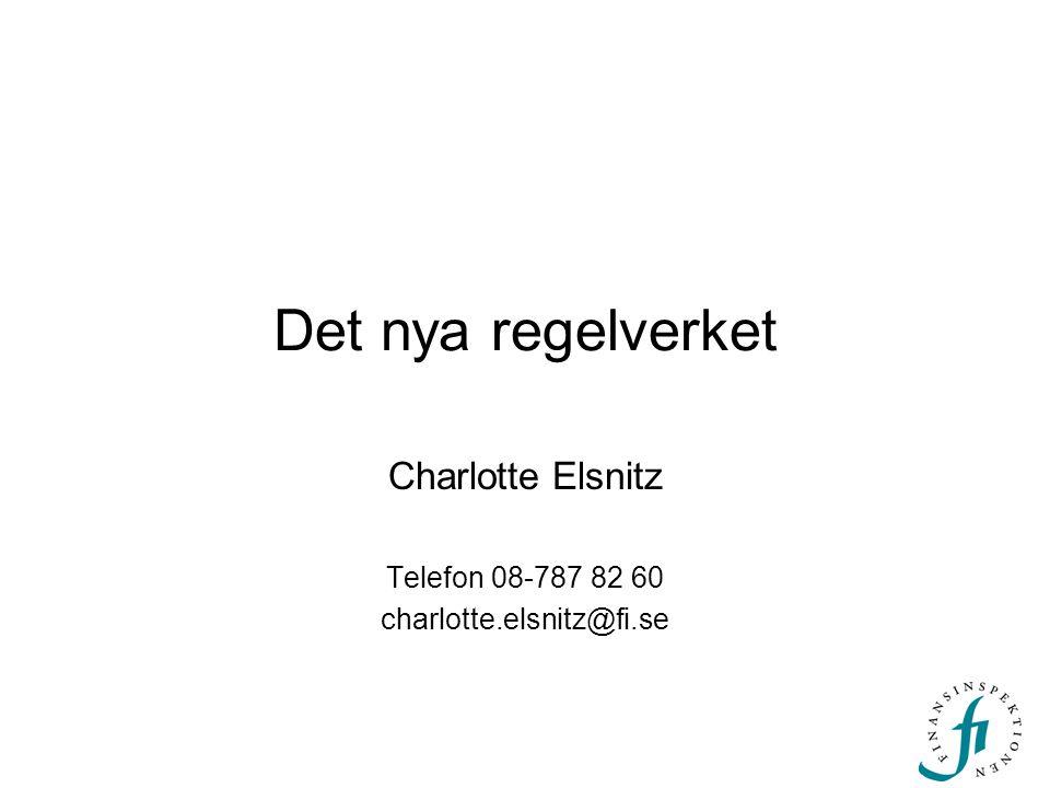 Det nya regelverket Charlotte Elsnitz Telefon 08-787 82 60 charlotte.elsnitz@fi.se