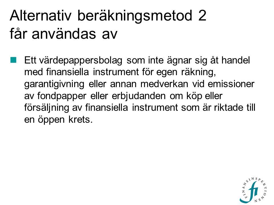 Alternativ beräkningsmetod 2 får användas av Ett värdepappersbolag som inte ägnar sig åt handel med finansiella instrument för egen räkning, garantigi