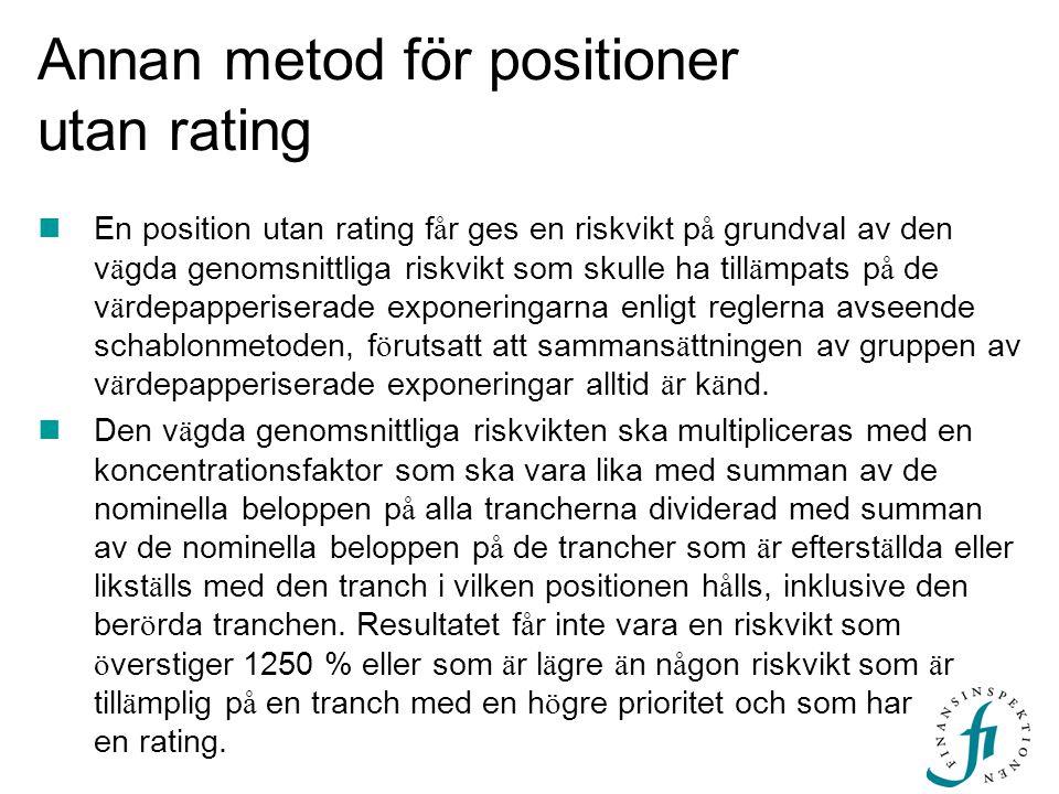 Annan metod för positioner utan rating En position utan rating f å r ges en riskvikt p å grundval av den v ä gda genomsnittliga riskvikt som skulle ha