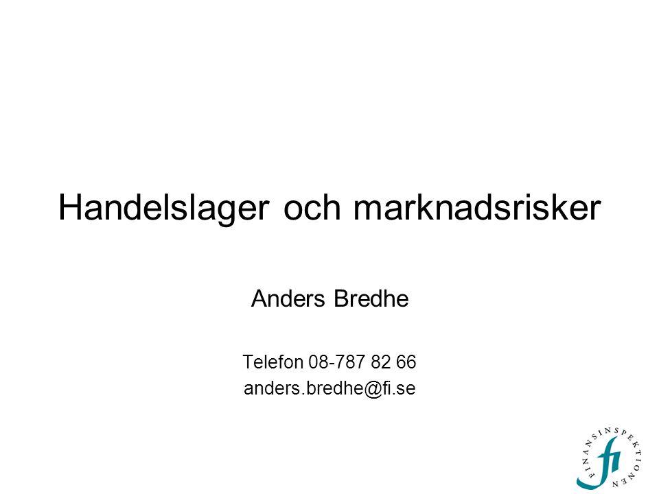 Handelslager och marknadsrisker Anders Bredhe Telefon 08-787 82 66 anders.bredhe@fi.se