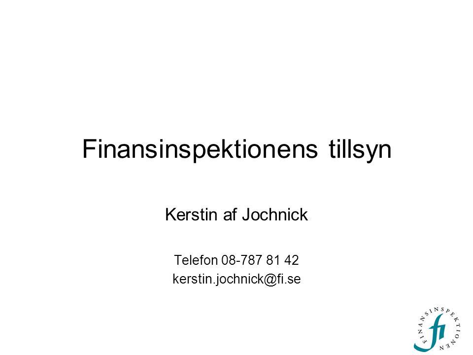 Finansinspektionens tillsyn Kerstin af Jochnick Telefon 08-787 81 42 kerstin.jochnick@fi.se