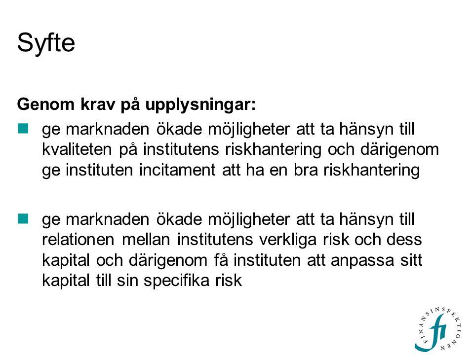 Syfte Genom krav på upplysningar: ge marknaden ökade möjligheter att ta hänsyn till kvaliteten på institutens riskhantering och därigenom ge institute