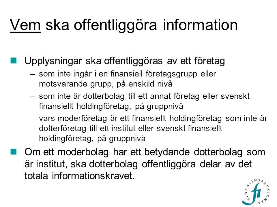Vem ska offentliggöra information Upplysningar ska offentliggöras av ett företag –som inte ingår i en finansiell företagsgrupp eller motsvarande grupp