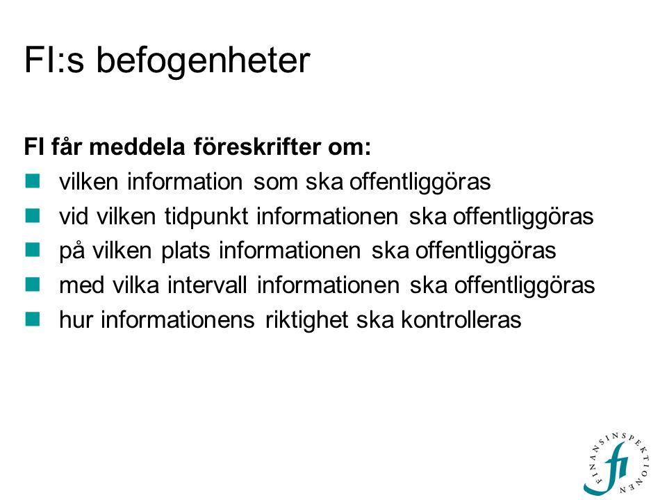 FI:s befogenheter FI får meddela föreskrifter om: vilken information som ska offentliggöras vid vilken tidpunkt informationen ska offentliggöras på vi