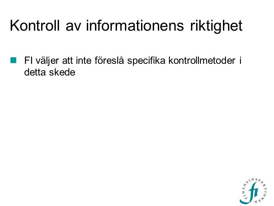 Kontroll av informationens riktighet FI väljer att inte föreslå specifika kontrollmetoder i detta skede