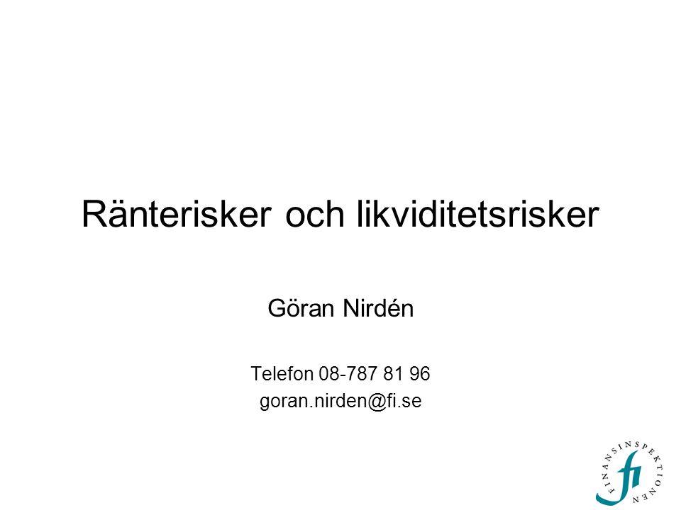 Ränterisker och likviditetsrisker Göran Nirdén Telefon 08-787 81 96 goran.nirden@fi.se